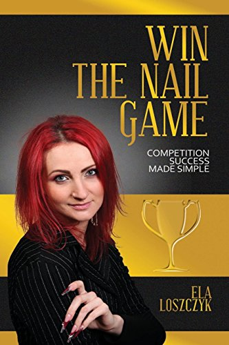 Win the Nail Game: Competition Success Made Simple by Ela Loszczyk (1-Oct-2014) Paperback