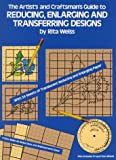 The Artist's and Craftsman's Guide to Reducing, Enlarging and Transferring Designs, Rita Weiss, 0486241424