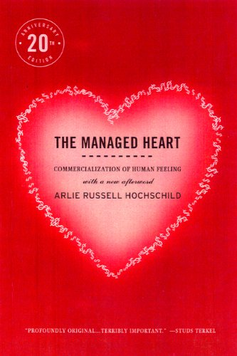 The Managed Heart: Commercialization of Human Feeling, Twentieth Anniversary Edition, With a New Afterword