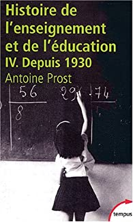 Histoire de l'enseignement et de l'éducation, tome IV : L'Ecole et la Famille dans une société en mutation, depuis 1930 par Antoine Prost