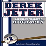 Derek Jeter: An Unauthorized Biography |  Belmont and Belcourt Biographies