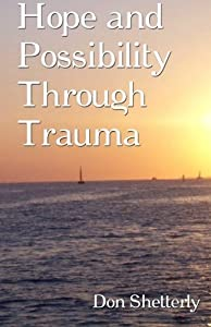 Hope And Possibility Through Trauma by Don Shetterly (2010-10-28)
