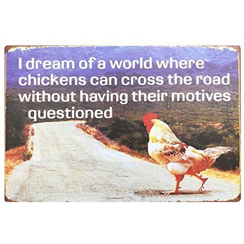 UNIQUELOVER Metal Chicken Signs, I Dream of A World Where Chickens Can Cross The Road Without Having Their Motives Questioned Vintage Metal Tin Sign Funny Kitchen Signs for Home Wall Art Plaque Decor ()