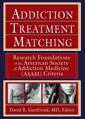 Addiction Treatment Matching: Research Foundations of the American Society of Addiction Medicine (Asam) Criteria