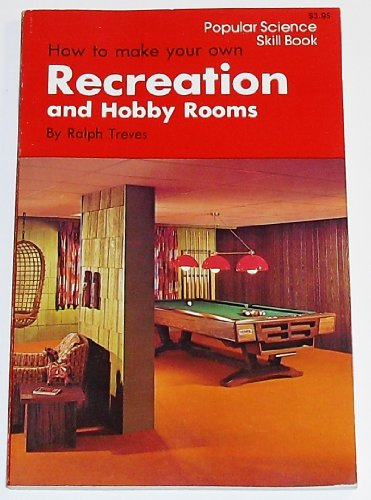 How to Make Your Own Recreation and Hobby Rooms (Popular science skill book)
