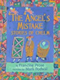 Front cover for the book The Angel's Mistake: Stories of Chelm by Francine Prose