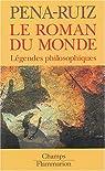 Le roman du monde : Légendes philosophiques par Pena-Ruiz