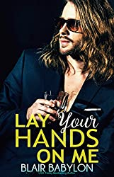 Lay Your Hands On Me: Rock Stars in Disguise: Xan, Book 3 (Billionaires in Disguise 14)