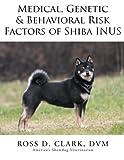 Medical, Genetic & Behavioral Risk Factors of Shiba Inus