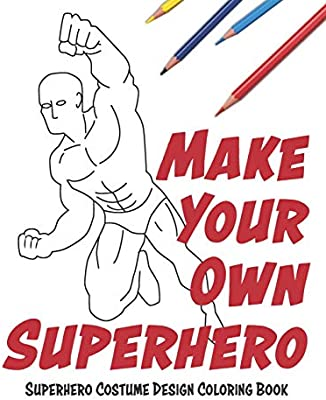 Make Your Own Superhero: Super Hero Costume Design Coloring ...