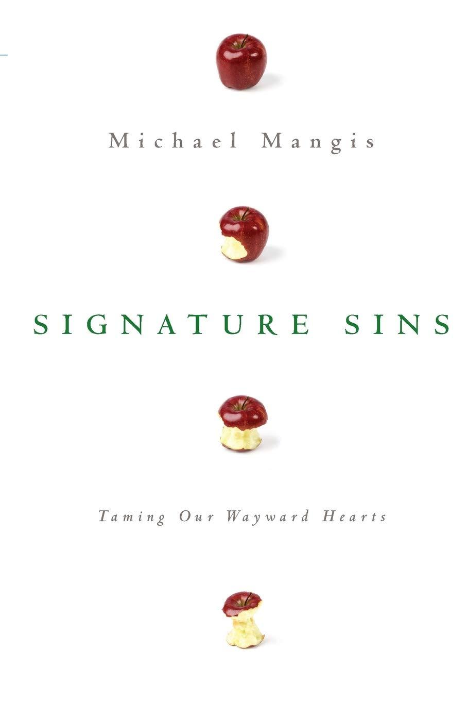 Signature Sins Taming Our Wayward Hearts Mangis Michael 9780830835157 Amazon Com Books