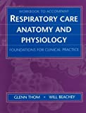 Respiratory Care Anatomy and Physiology : Foundations for Clinical Practice, Beachey, Will and Thom, Glenn, 0815125828