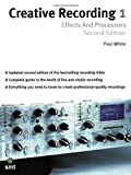 Creative Recording 1: Effects and Processors: Second Edition (Sound on Sound Series)