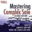 Mastering the Complex Sale: How to Compete and Win When the Stakes Are High! Audiobook by Jeff Thull Narrated by Jeff Thull