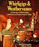 Whirligigs and Weathervanes, David Schoonmaker and Bruce Woods, 0806983655