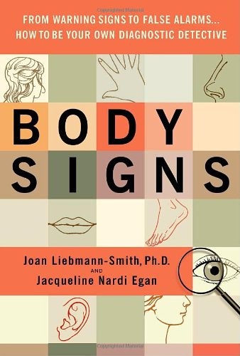 Body Signs: From Warning Signs to False Alarms...How to Be Your Own Diagnostic Detective Hardcover – December 26, 2007 Joan Liebmann-Smith Jacqueline Egan Bantam 055380507X