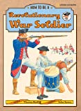 How to Be a Revolutionary War Soldier, Thomas Ratliff, 0792275462