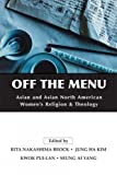 img - for Off the Menu: Asian and Asian North American Women's Religion and Theology book / textbook / text book