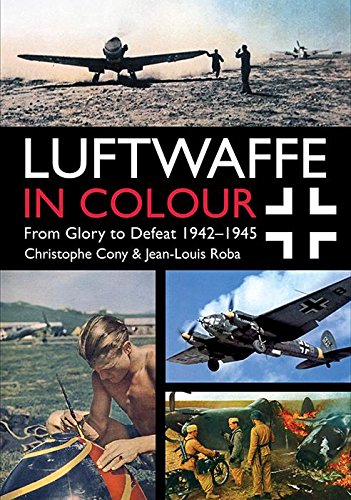 Luftwaffe in Colour: From Glory to Defeat: 1942-1945