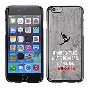 All Phone Most Case / Hard PC Metal piece Shell Slim Cover Protective Case Carcasa Funda Caso de protección para Apple Iphone 6 Plus 5.5 change the conversation inspiring quote