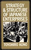 Strategy and Structure of Japanese Enterprises, Toyohiro Kono, 0873322878