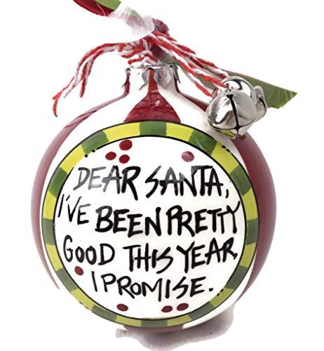 Magnolia Lane Ball Ornament Dear Santa, I've Been Pretty Good This Year. I Promise 3.5