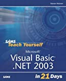 Microsoft Visual Basic . Net 2003 in 21 Days, Steven Holzner, 0672325314
