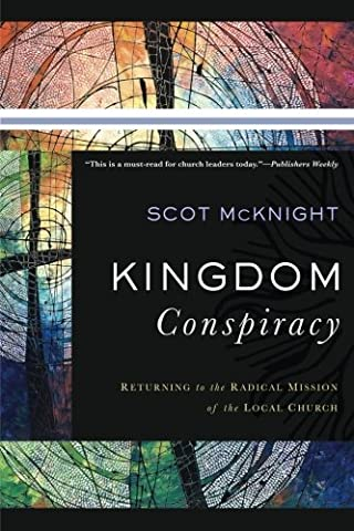 Kingdom Conspiracy: Returning to the Radical Mission of the Local Church (Religious Conspiracy)
