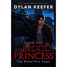 The Blood Princess: Episode Three: A Vampire Dark Fantasy Novel (The Blood Rite Saga: Season One Book 3)