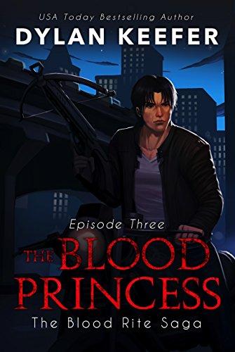 The Blood Princess: Episode Three: A Vampire Dark Fantasy Novel (The Blood Rite Saga: Season One Book 3)