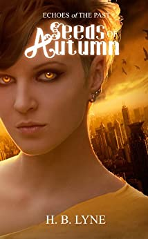 Seeds of Autumn: A Dark Shapeshifter Urban Fantasy (Echoes of the Past Book 1) by [Lyne, H. B.]