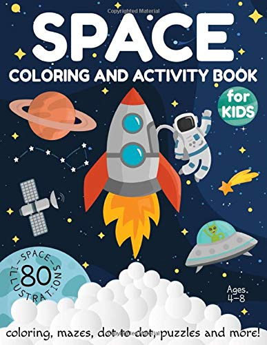 Space Coloring And Activity Book For Kids Ages 4 8  Coloring Mazes Dot To Dot Puzzles And More   80 Space Illustrations