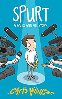 Spurt: A Balls and All Story by [Miles, Chris]