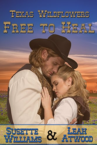 Free to Heal: A Historical Western Marriage of Convenience Novelette Series (Texas Wildflowers Book 2) by [Williams, Susette, Atwood, Leah]