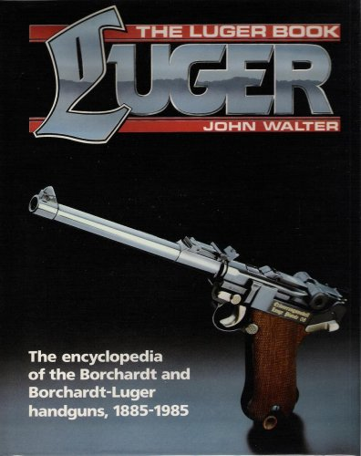 LUGER - THE LUGER BOOK - THE ENCYCLOPEDIA OF THE