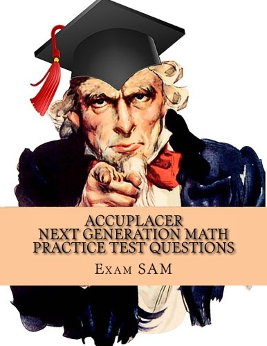 Accuplacer Next Generation Math Practice Test Questions: Study Guide for Arithmetic, Quantitative Reasoning, Statistics, Algebra & Advanced Algebra, and Functions with 400 Problems and Solutions