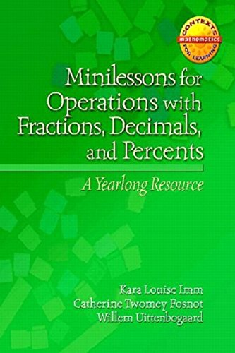 Minilessons for Operations with Fractions, Decimals, and Percents: A Yearlong Resource (Contexts for Learning Mathematics)