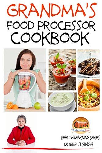Grandma's Food Processor Cookbook (Health Learning Series 18) by Dueep J. Singh, John Davidson