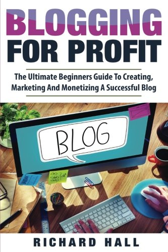 515WP kGIcL - Blogging For Profit: The Ultimate Beginners Guide to Creating, Marketing, and Monetizing a Successful Blog