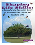 Shaping Life Skills : A Comprehensive Assessment System for Habilitation, Prevocational and Vocational Skills, Robbins, Christine L., 0972532900