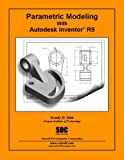 Parametric Modeling with Autodesk Inventor R9 9781585032099