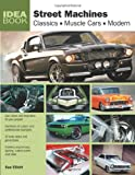 Street Machines: Classics, Muscle Cars, Modern (Idea Book)
