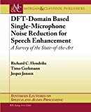 DFT-Domain Based Single-Microphone Noise Reduction for Speech Enhancement: A Survey of the State of the Art (Synthesis Lectures on Speech and Audio Processing)