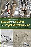 Spuren und Zeichen der Vögel Mitteleuropas: Entdecken - Lesen - Zuordnen
