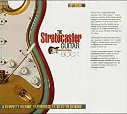 the stratocaster guitar book a complete history of fender stratocaster guitars kindle edition. Black Bedroom Furniture Sets. Home Design Ideas