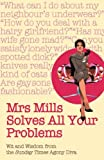 img - for Mrs Mills Solves All Your Problems: Wit and Wisdom from the Sunday Times Agony Diva by Mrs Mills (2008-11-06) book / textbook / text book