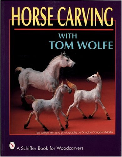 Horse Carving: With Tom Wolfe (Schiffer Book for Woodcarvers)