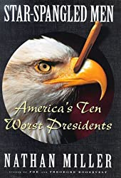 Star Spangled Men: Americas Ten Worst Presidents