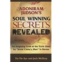 "Adoniram Judson's Soul Winning Secrets Revealed - An Inspiring Look at the Tools Used by ""Jesus Christ's Man"" in Burma"