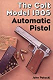 The Colt Model 1905 Automatic Pistol, John Potocki, 0917218760
